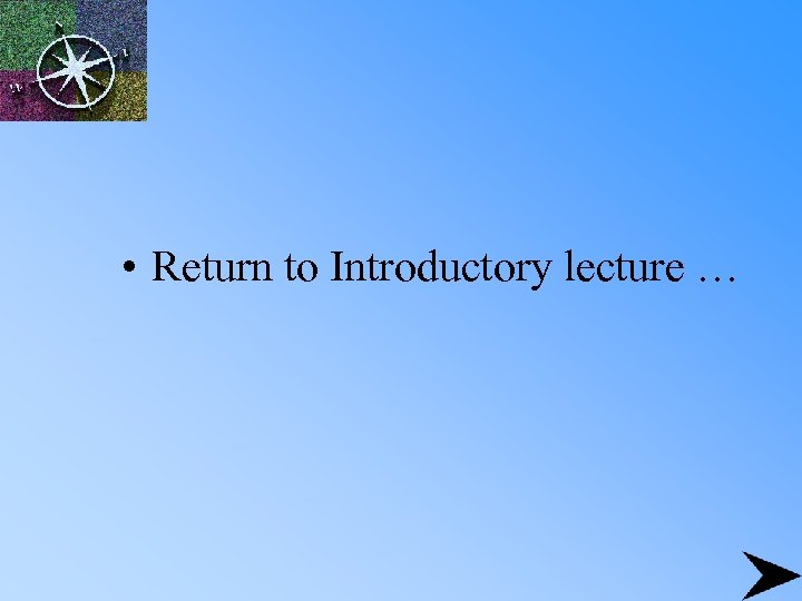 • Return to Introductory lecture …