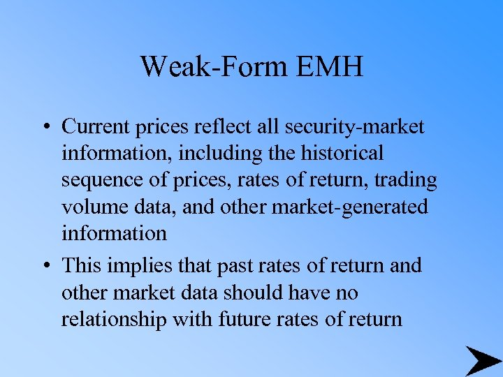 Weak-Form EMH • Current prices reflect all security-market information, including the historical sequence of
