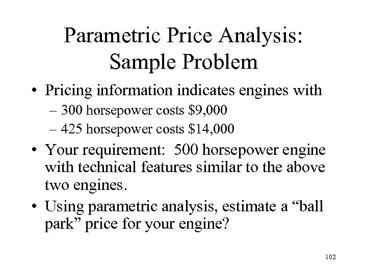 Parametric Price Analysis: Sample Problem • Pricing information indicates engines with – 300 horsepower