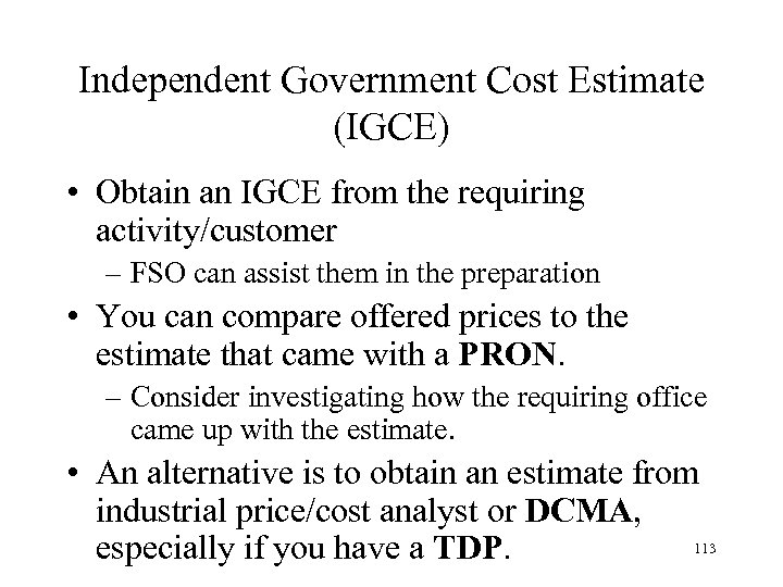 Independent Government Cost Estimate (IGCE) • Obtain an IGCE from the requiring activity/customer –