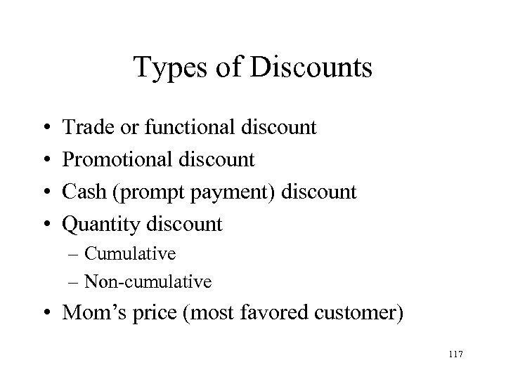 Types of Discounts • • Trade or functional discount Promotional discount Cash (prompt payment)