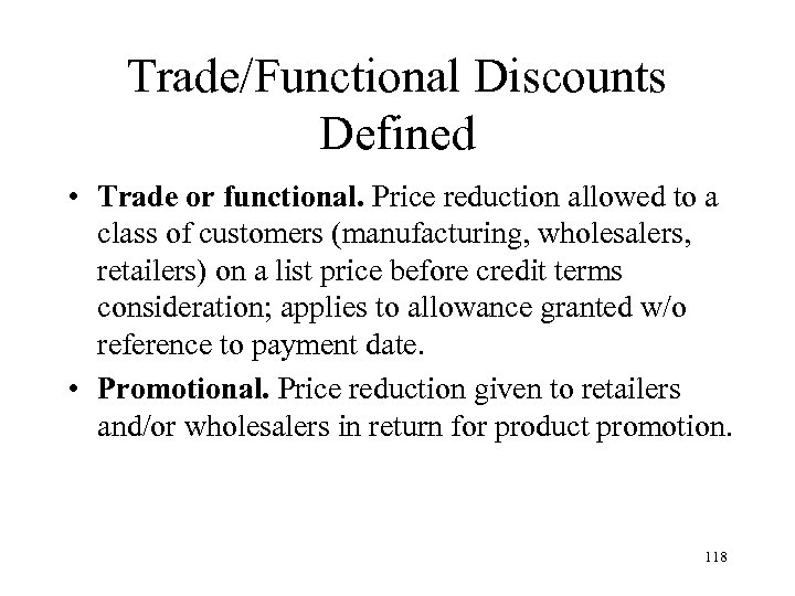 Trade/Functional Discounts Defined • Trade or functional. Price reduction allowed to a class of