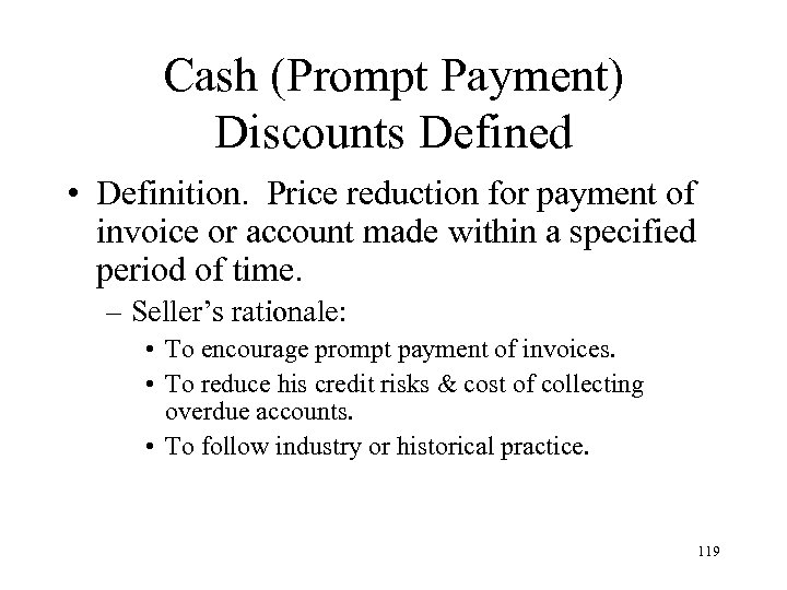 Cash (Prompt Payment) Discounts Defined • Definition. Price reduction for payment of invoice or