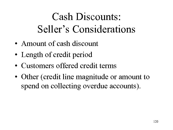 Cash Discounts: Seller's Considerations • • Amount of cash discount Length of credit period