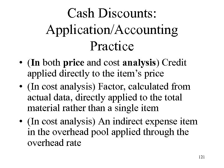 Cash Discounts: Application/Accounting Practice • (In both price and cost analysis) Credit applied directly