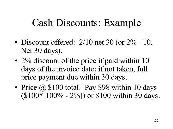 Cash Discounts: Example • Discount offered: 2/10 net 30 (or 2% - 10, Net