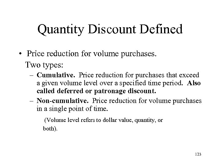 Quantity Discount Defined • Price reduction for volume purchases. Two types: – Cumulative. Price