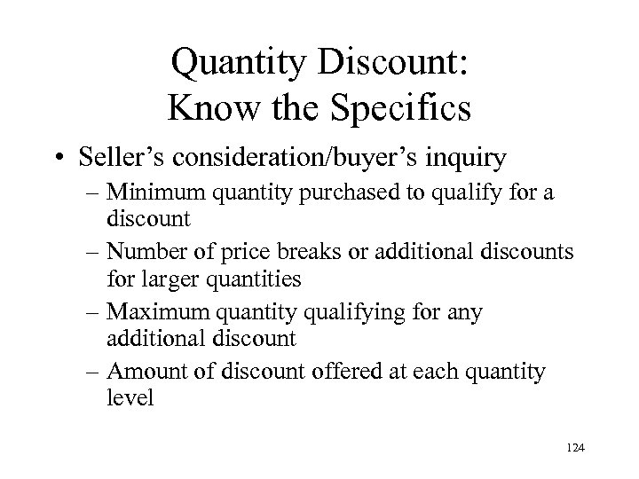 Quantity Discount: Know the Specifics • Seller's consideration/buyer's inquiry – Minimum quantity purchased to