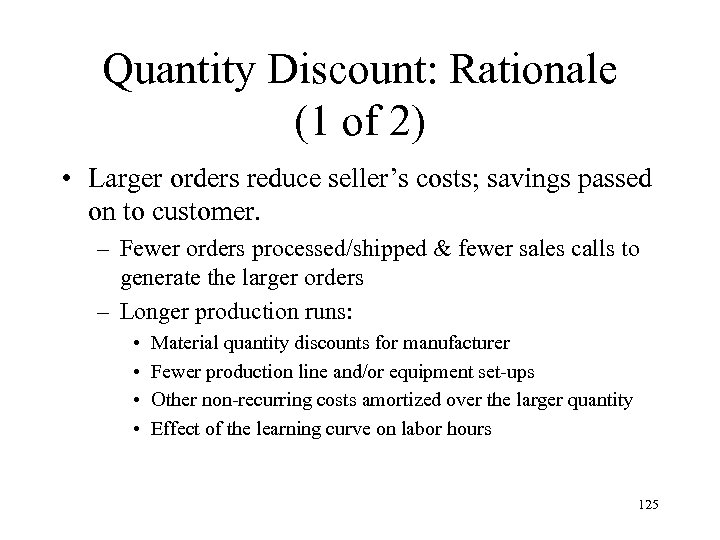 Quantity Discount: Rationale (1 of 2) • Larger orders reduce seller's costs; savings passed