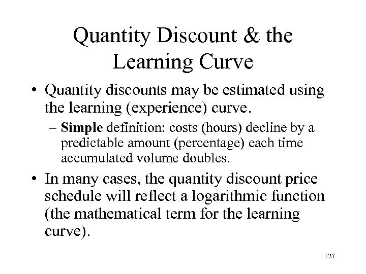 Quantity Discount & the Learning Curve • Quantity discounts may be estimated using the
