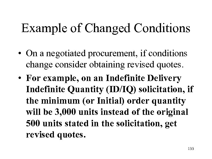 Example of Changed Conditions • On a negotiated procurement, if conditions change consider obtaining