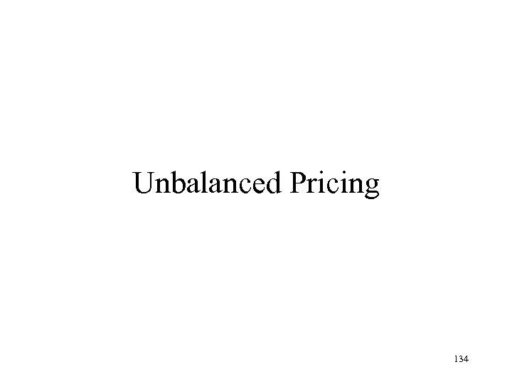 Unbalanced Pricing 134
