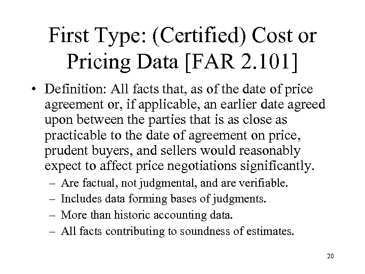 First Type: (Certified) Cost or Pricing Data [FAR 2. 101] • Definition: All facts