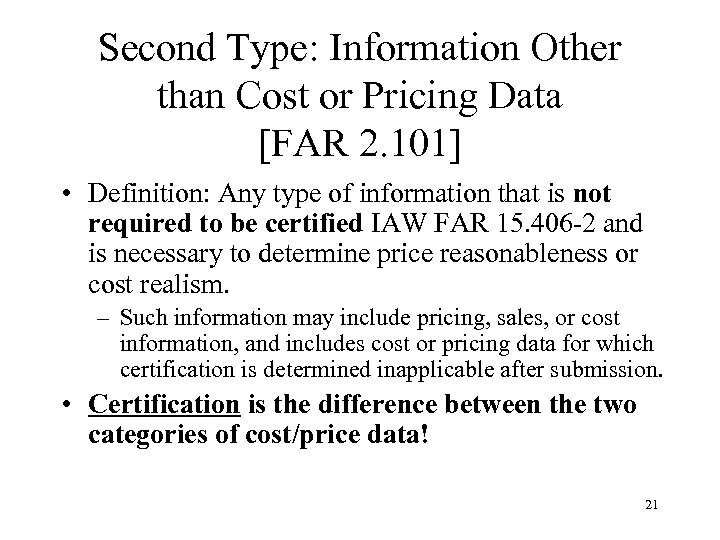 Second Type: Information Other than Cost or Pricing Data [FAR 2. 101] • Definition: