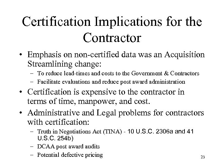 Certification Implications for the Contractor • Emphasis on non-certified data was an Acquisition Streamlining