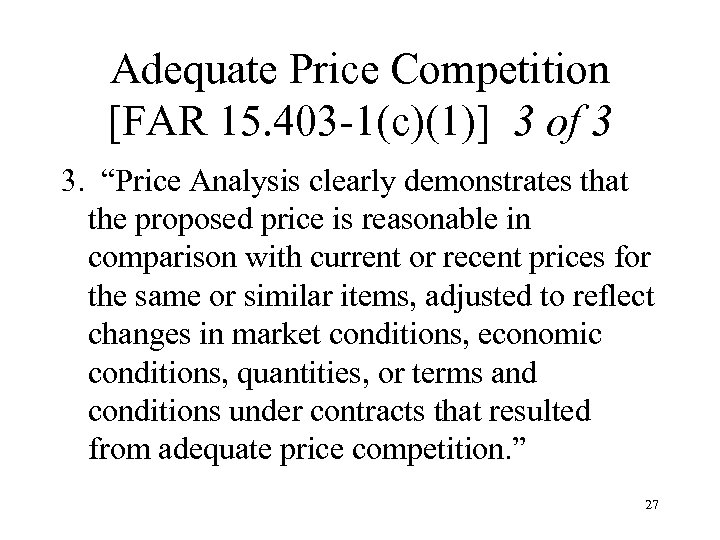 """Adequate Price Competition [FAR 15. 403 -1(c)(1)] 3 of 3 3. """"Price Analysis clearly"""