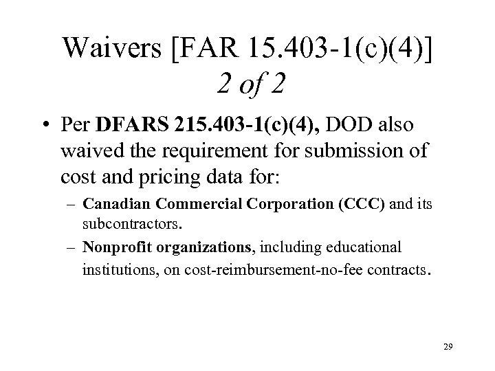 Waivers [FAR 15. 403 -1(c)(4)] 2 of 2 • Per DFARS 215. 403 -1(c)(4),