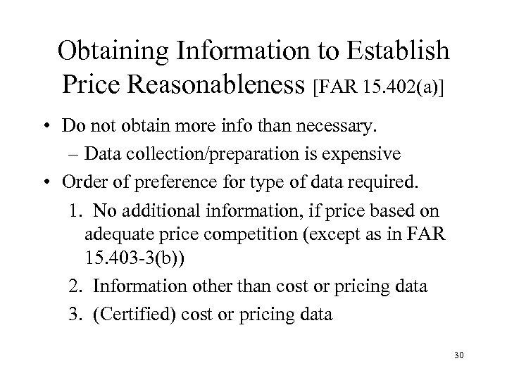 Obtaining Information to Establish Price Reasonableness [FAR 15. 402(a)] • Do not obtain more