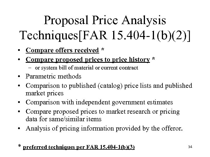 Proposal Price Analysis Techniques[FAR 15. 404 -1(b)(2)] • Compare offers received * • Compare