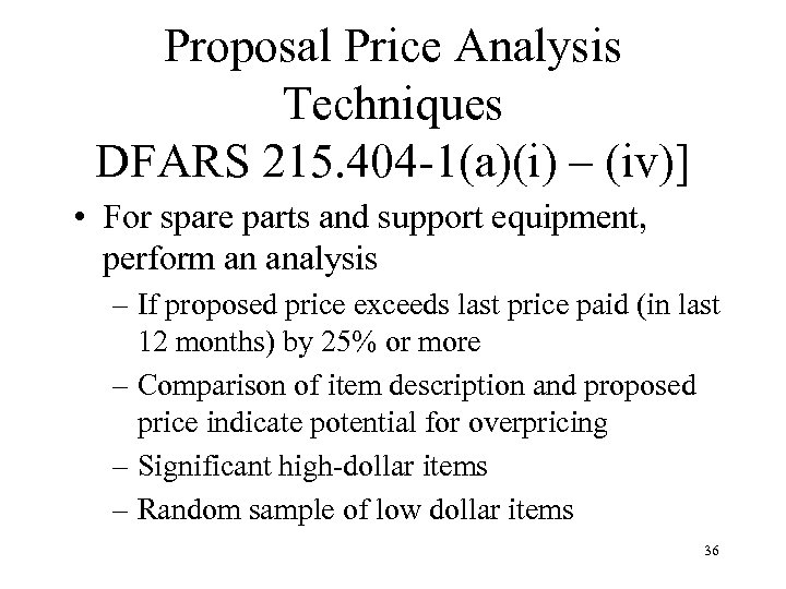 Proposal Price Analysis Techniques DFARS 215. 404 -1(a)(i) – (iv)] • For spare parts