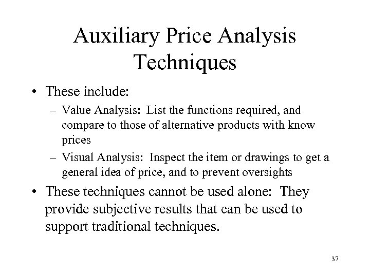 Auxiliary Price Analysis Techniques • These include: – Value Analysis: List the functions required,
