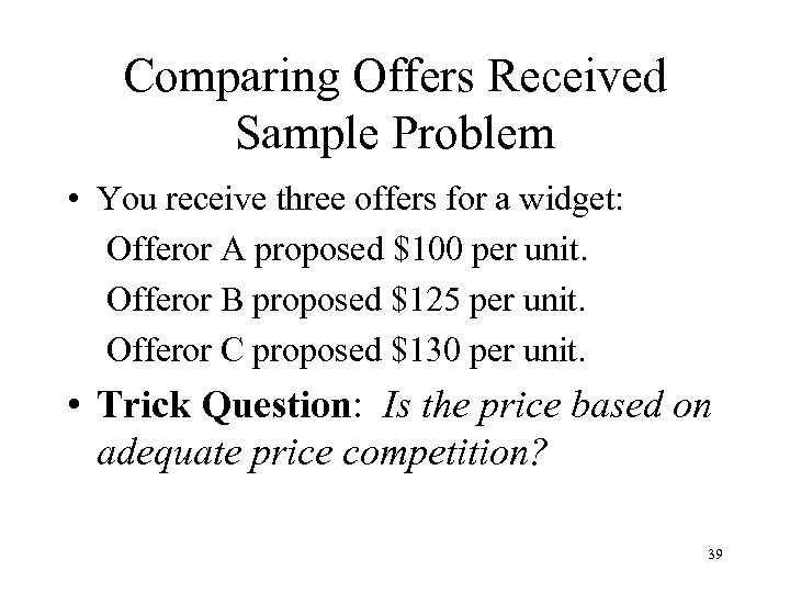 Comparing Offers Received Sample Problem • You receive three offers for a widget: Offeror