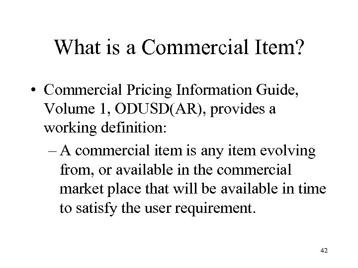 What is a Commercial Item? • Commercial Pricing Information Guide, Volume 1, ODUSD(AR), provides