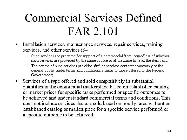 Commercial Services Defined FAR 2. 101 • Installation services, maintenance services, repair services, training