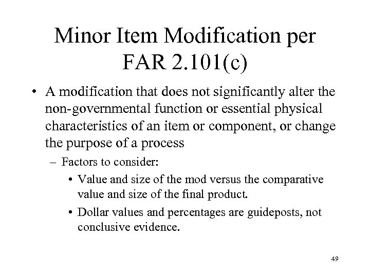 Minor Item Modification per FAR 2. 101(c) • A modification that does not significantly