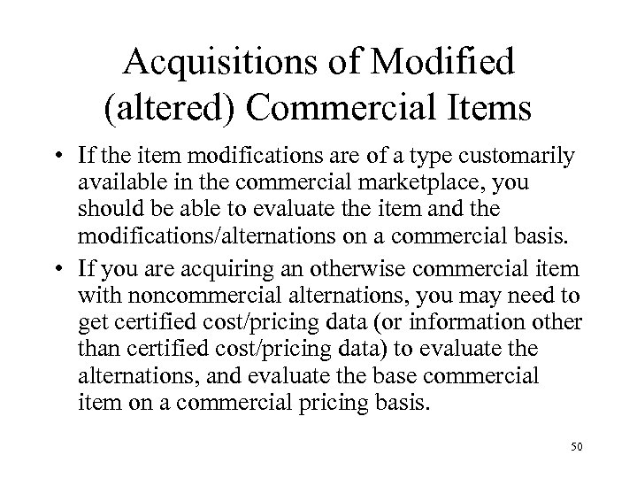 Acquisitions of Modified (altered) Commercial Items • If the item modifications are of a