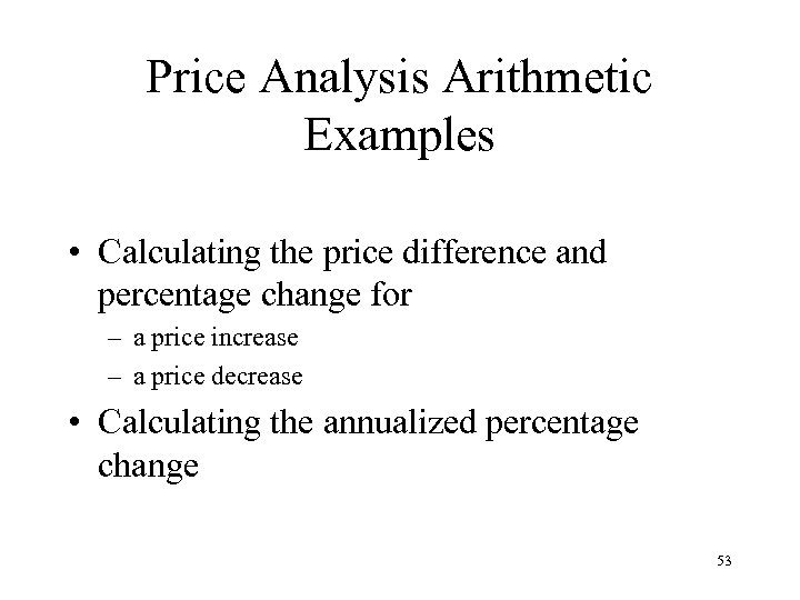 Price Analysis Arithmetic Examples • Calculating the price difference and percentage change for –