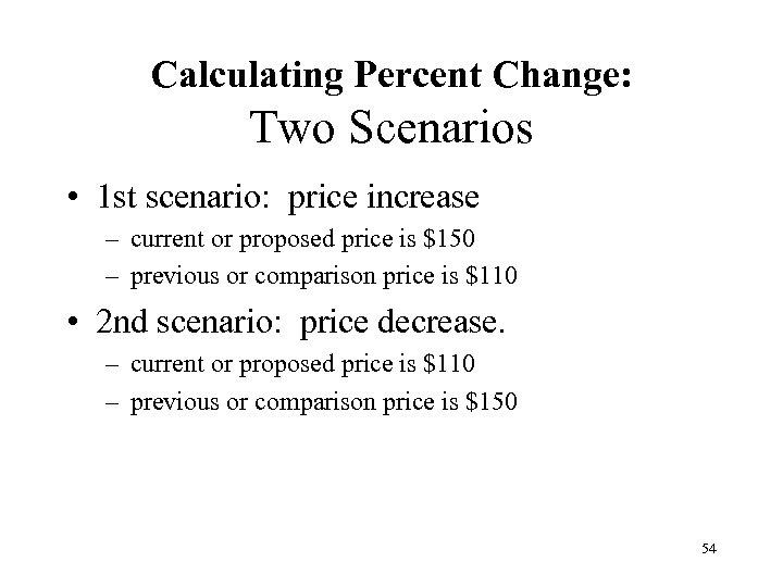 Calculating Percent Change: Two Scenarios • 1 st scenario: price increase – current or
