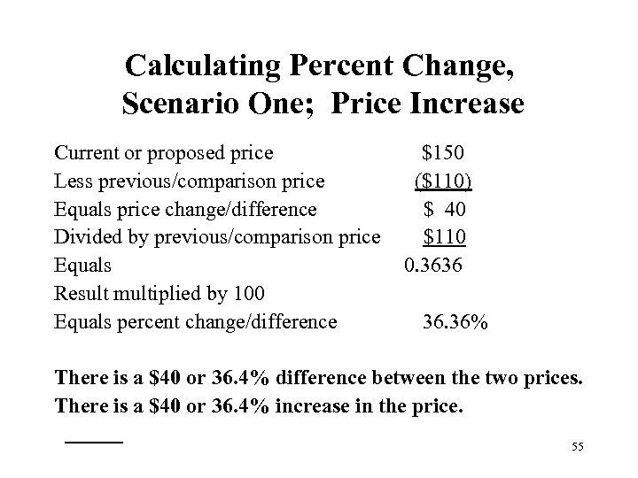 Calculating Percent Change, Scenario One; Price Increase Current or proposed price Less previous/comparison price