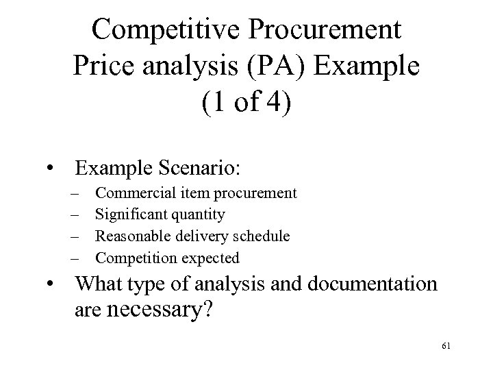 Competitive Procurement Price analysis (PA) Example (1 of 4) • Example Scenario: – –