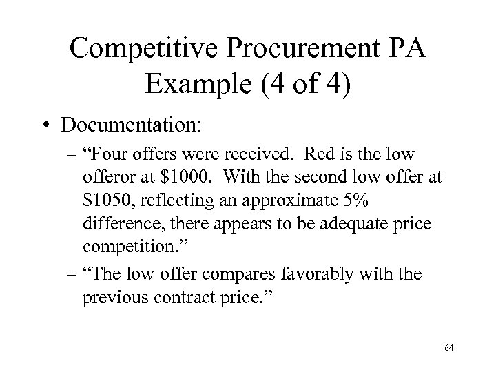 """Competitive Procurement PA Example (4 of 4) • Documentation: – """"Four offers were received."""
