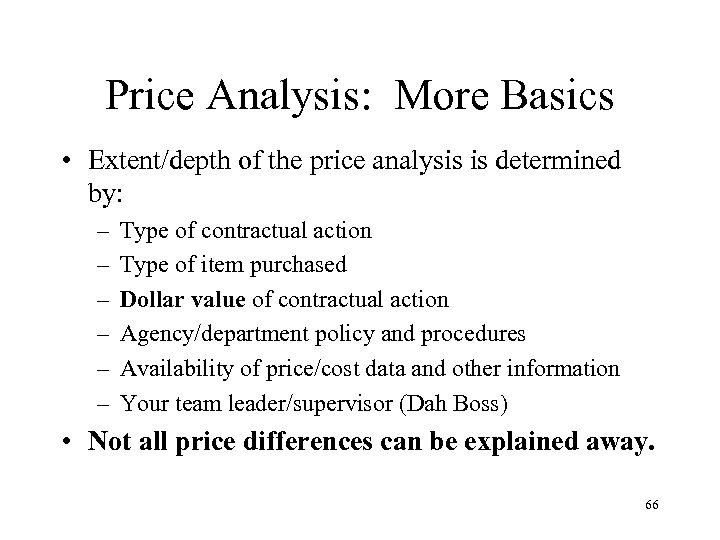 Price Analysis: More Basics • Extent/depth of the price analysis is determined by: –