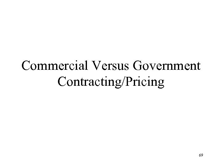 Commercial Versus Government Contracting/Pricing 69