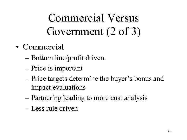 Commercial Versus Government (2 of 3) • Commercial – Bottom line/profit driven – Price