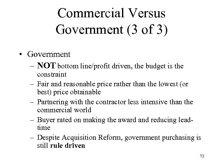 Commercial Versus Government (3 of 3) • Government – NOT bottom line/profit driven, the