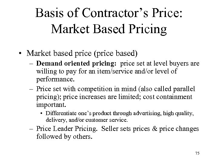 Basis of Contractor's Price: Market Based Pricing • Market based price (price based) –