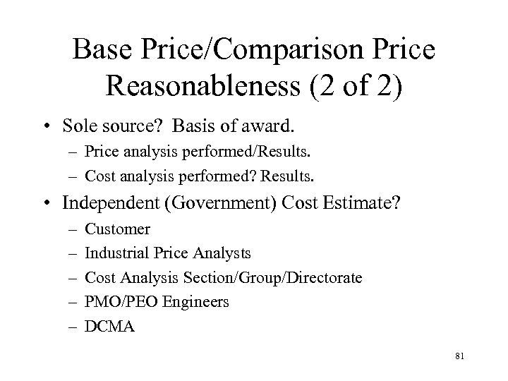 Base Price/Comparison Price Reasonableness (2 of 2) • Sole source? Basis of award. –