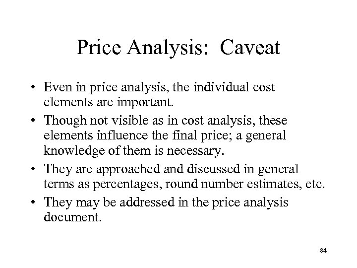 Price Analysis: Caveat • Even in price analysis, the individual cost elements are important.