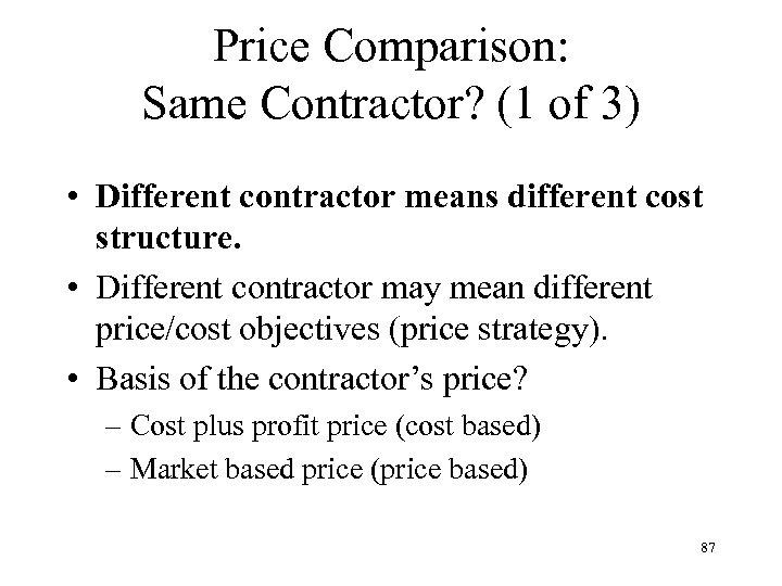 Price Comparison: Same Contractor? (1 of 3) • Different contractor means different cost structure.