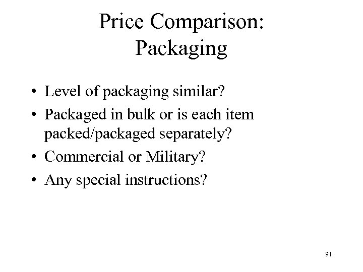 Price Comparison: Packaging • Level of packaging similar? • Packaged in bulk or is