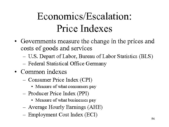 Economics/Escalation: Price Indexes • Governments measure the change in the prices and costs of