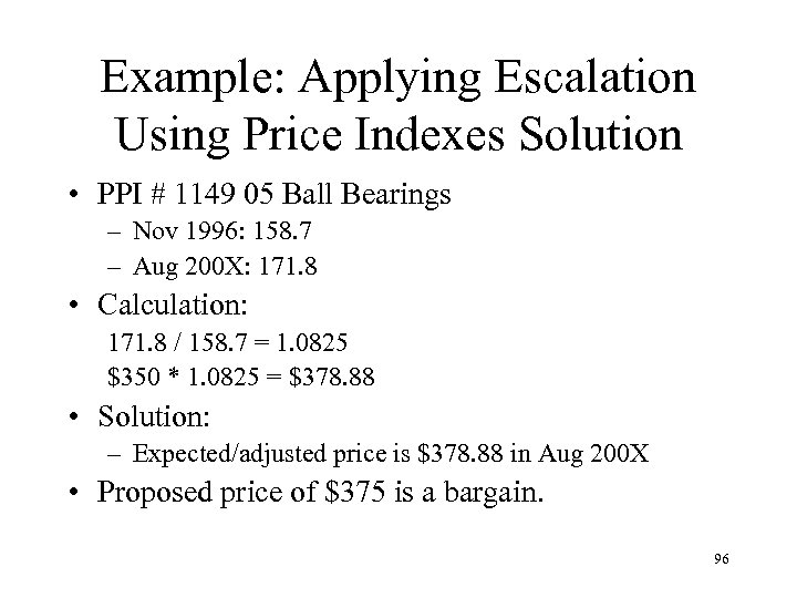 Example: Applying Escalation Using Price Indexes Solution • PPI # 1149 05 Ball Bearings