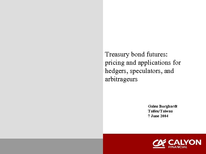 Treasury bond futures: pricing and applications for hedgers, speculators, and arbitrageurs Galen Burghardt Taifex/Taiwan