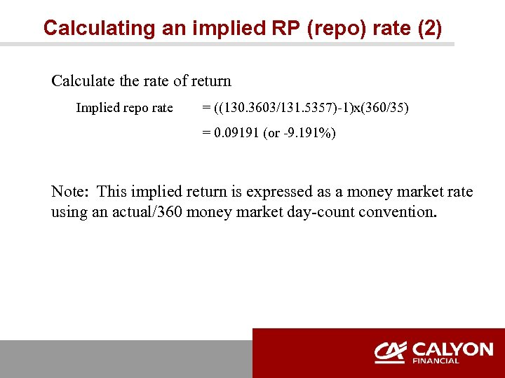 Calculating an implied RP (repo) rate (2) Calculate the rate of return Implied repo