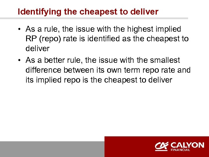 Identifying the cheapest to deliver • As a rule, the issue with the highest