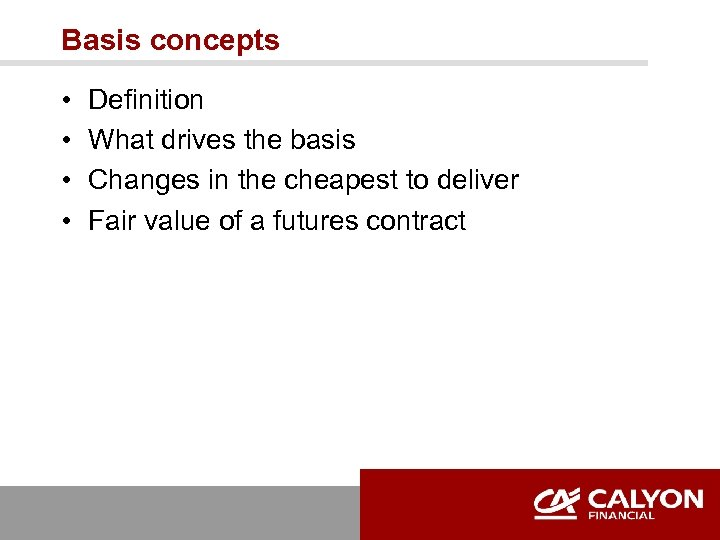 Basis concepts • • Definition What drives the basis Changes in the cheapest to